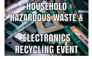 Household Hazardous Waste& Electronics Recycling Event