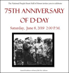 The National Purple Heart Hall of Honor invites you to celebrate 75TH ANNIVERSARY OF D-DAY Saturday, June 8, 2019 2:00 PM